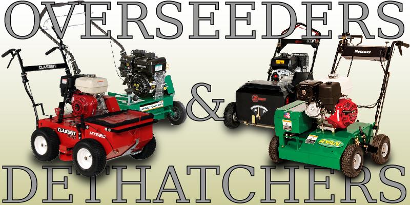 overseeders aka slicer seeders and dethatchers aka power rakes